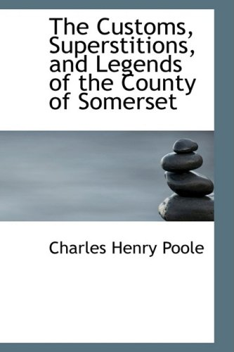the-customs-superstitions-and-legends-of-the-county-of-somerset