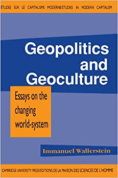 geopolitics and geo culture essays on the changing world-system This article discusses the strengths and weakness of world-system theorizing in the light of geopolitics and geoculture in world-systems theorizing: a review essay.