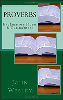Proverbs: Explanatory Notes & Commentary: John Wesley