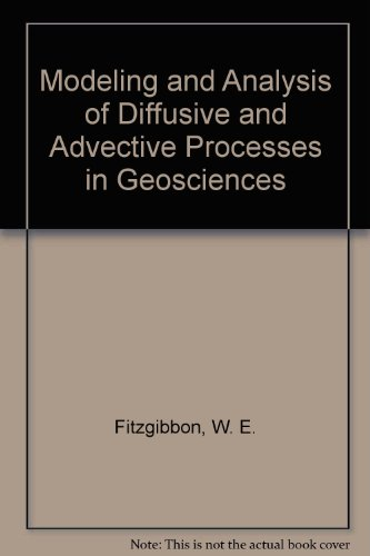 Modeling and Analysis of Diffusive and Advective Processes in Geosciences