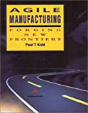 Agile Manufacturing: Forging New Frontie...