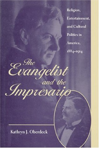 The Evangelist and the Impresario: Religion, Entertainment, and Cultural Politics in America, 1884-1914 (New Studies in American Intellectual and Cultural History) (The Good Life Irvine compare prices)