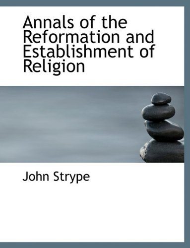 Annals of the Reformation and Establishment of Religion