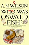 Who Was Oswald Fish? (0140062122) by Wilson, A. N.