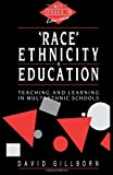 Race, Ethnicity and Education: Teaching and Learning in Multi-Ethnic Schools (Key Issues in Education)