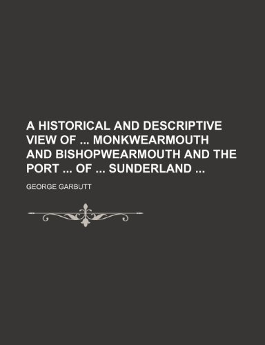 A Historical and Descriptive View of Monkwearmouth and Bishopwearmouth and the Port of Sunderland