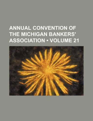 Annual convention of the Michigan Bankers' Association  (Volume 21)