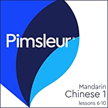 Chinese (Mandarin) Level 1 Lessons 6-10: Learn to Speak and Understand Mandarin Chinese with Pimsleur Language Programs Speech by  Pimsleur Narrated by  Pimsleur