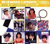 Hotwax presents アイドル・ポップス・コレクション 1980's「ガールズ・イット・エイント・イージー」ユニバーサル編