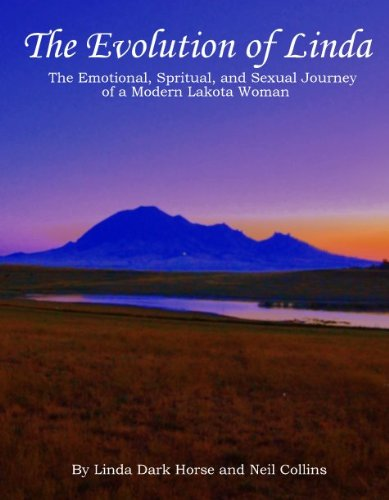 The Evolution of Linda- The Emotional, Spiritual, and Sexual Journey of a Modern Lakota Woman