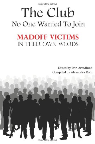 The Club No One Wanted To Join-Madoff Victims In Their Own Words