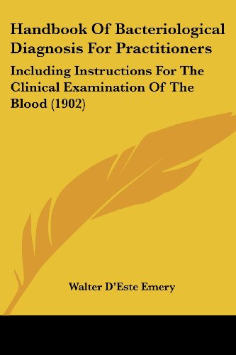 Handbook of Bacteriological Diagnosis for Practitioners: Including Instructions for the Clinical Examination of the Blood (1902)