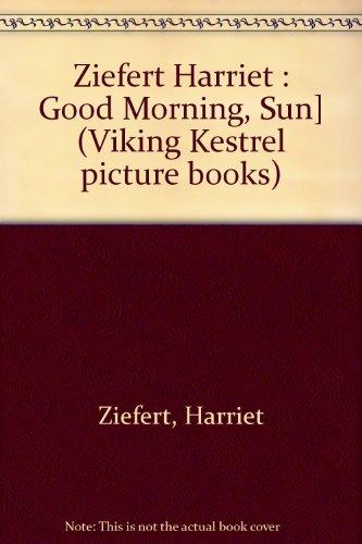 Ziefert Harriet : Good Morning, Sun] (Viking Kestrel picture books)