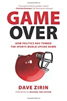 Game Over: How Politics Has Turned the Sports World Upside Down by Dave Zirin