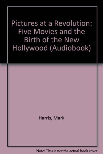 Pictures at a Revolution: Five Movies and the Birth of the New Hollywood (Audiobook)