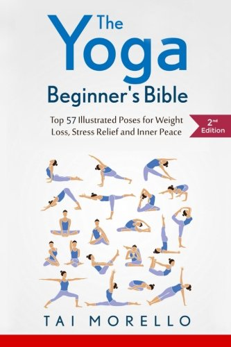 The Yoga Beginner's Bible: Top 30 Illustrated Poses for Weight Loss, Stress Relief and Inner Peace