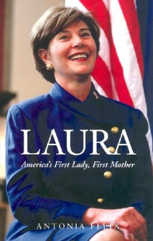 Laura: America's First Lady, First Mother, Antonia Felix