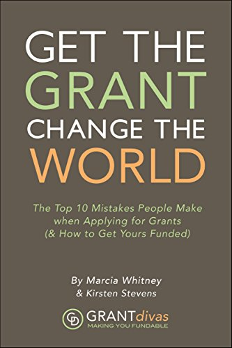 Get the Grant, Change the World: The Top 10 Mistakes People Make When Applying for Grants (& How to Get Yours Funded)