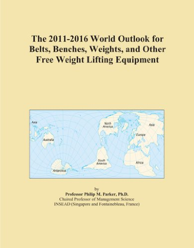 The 2011-2016 World Outlook for Belts, Benches, Weights, and Other Free Weight Lifting Equipment