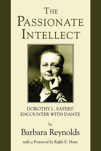 The Passionate Intellect: Dorothy L. Sayers' Encounter With Dante, Barbara Reynolds