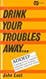 Drink Your Troubles Away (0879040068) by Lust, John B.