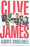 Clive James Always Unreliable: Memoirs