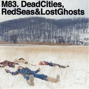 M83 Dead Cities Red Seas And Lost Ghosts