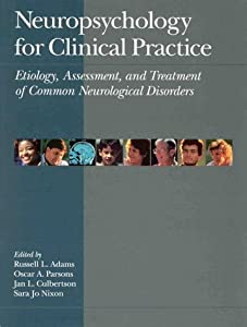 Neuropsychology for Clinical Practice Etiology, Assessment, and Treatment of Common Neurological Disorders (APA Clinical Psychology Books)