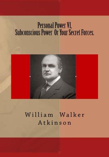 Personal Power VI, Subconscious Power  Or Your Secret Forces.: Volume 6