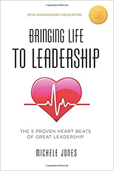Bringing Life To Leadership: The 5 Proven Heartbeats Of Great Leadership