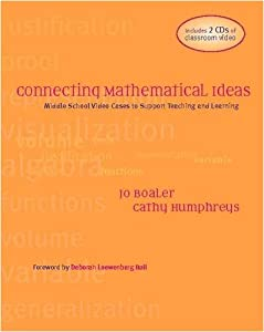 Connecting Mathematical Ideas: Middle School Video Cases to Support Teaching and Learning Jo Boaler and Cathlee Humphreys