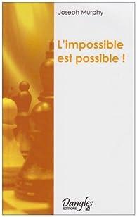 L'impossible est possible ! : La ma�trise de votre puissance cr�atrice par Joseph Murphy
