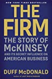 img - for [ THE FIRM: THE STORY OF MCKINSEY AND ITS SECRET INFLUENCE ON AMERICAN BUSINESS By McDonald, Duff ( Author ) Hardcover Sep-10-2013 book / textbook / text book