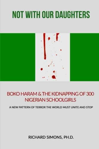 Not With Our Daughters - Boko Haram & the Kidnapping of  300 Nigerian Schoolgirls: A New Pattern of Terror The World