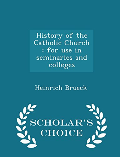 History of the Catholic Church: for use in seminaries and colleges - Scholar's Choice Edition