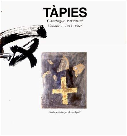 Tàpies. Catalogue raisonné, volume 1 : 1943-1960