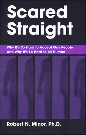 Scared Straight: Why It's So Hard to Accept Gay People and Why It's So Hard to Be Human