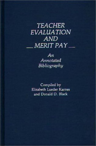 Teacher Evaluation and Merit Pay: An Annotated Bibliography (Bibliographies and Indexes in Education)
