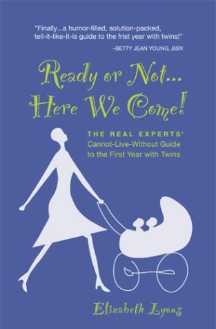 Ready Or Not... Here We Come! The Real Experts' Cannot-Live-Without Guide To The First Year With Twins front-942761