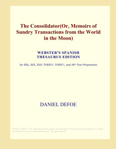 The Consolidator(Or, Memoirs of Sundry Transactions from the World in the Moon) (Webster's Spanish Thesaurus Edition)
