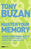 Master Your Memory: More Inspiring Ways to Increase the Power of Your Memory, Focus and Creativity (