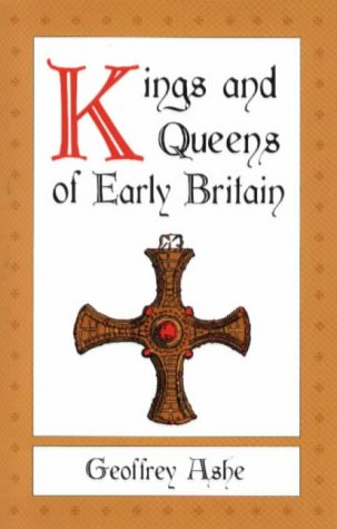 Kings and Queens of Early Britain, GEOFFREY ASHE