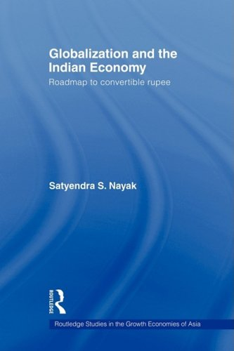 Globalization and the Indian Economy: Roadmap to a Convertible Rupee (Routledge Studies in the Growth Economies of Asia)