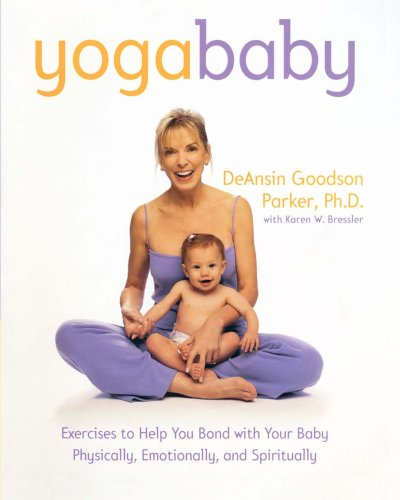 Yogababy : Exercises to Help You Bond With Your Baby Physically, Emotionally and Spiritually