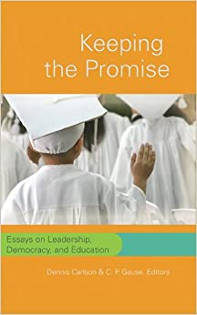 keeping the promise essays on leadership democracy and education Weber considered political education  in keeping with discourse theory, democracy draws  furthermore, a dissimilar appraisal of the democratic promise of.
