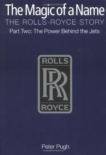 The Magic of a Name: The Rolls-Royce Story Part Two: The Power Behind the Jets: Power Behind the Jets Pt. 2