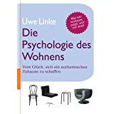 Die Psychologie des Wohnens: Vom Glck, sich ein authentisches Zuhause zu schaffenvon &#34;Uwe Raban Linke&#34;
