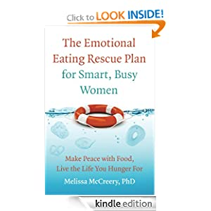 The Emotional Eating Rescue Plan for Smart, Busy Women: Make Peace with Food, Live the Life You Hunger For