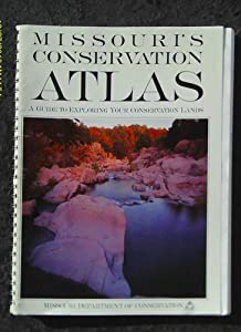 Missouri's Conservation Atlas : A Guide to Exploring Your Conservation Lands (1995)