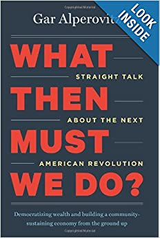 Straight Talk about the Next American Revolution -  Gar Alperovitz